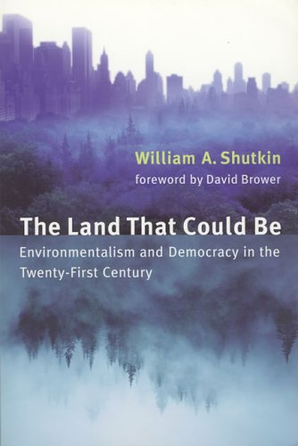 The Land That Could Be: Environmentalism and Democracy in the Twenty First Century 9780262692700
