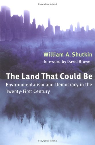 The Land That Could Be: Environmentalism and Democracy in the Twenty-First Century 9780262194358