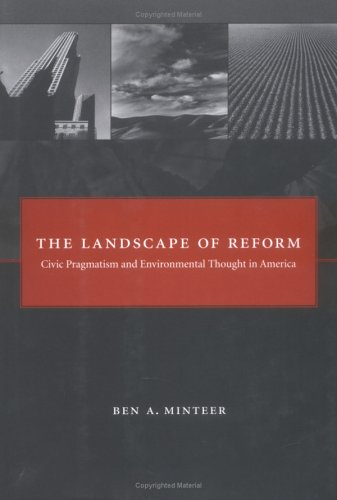 The Landscape of Reform: Civic Pragmatism and Environmental Thought in America 9780262134613