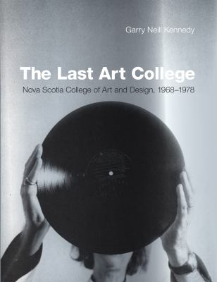 The Last Art College: Nova Scotia College of Art and Design, 1968-1978 9780262016902