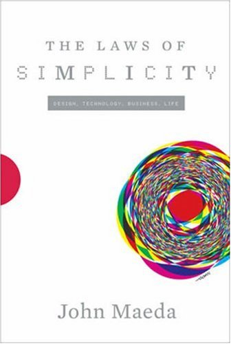 The Laws of Simplicity: Design, Technology, Business, Life 9780262134729