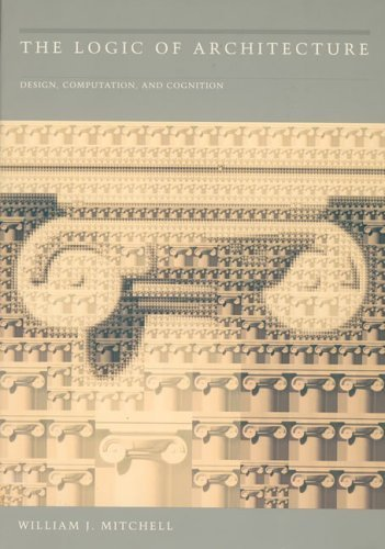 The Logic of Architecture: Design, Computation, and Cognition 9780262631167