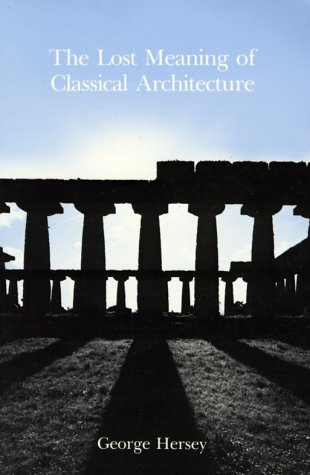 The Lost Meaning of Classical Architecture: Speculations on Ornament from Vitruvius to Venturi 9780262580892