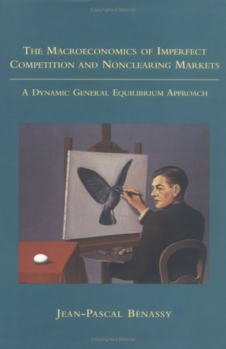 The Macroeconomics of Imperfect Competition and Nonclearing Markets: A Dynamic General Equilibrium Approach 9780262025287