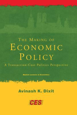 The Making of Economic Policy: A Transaction Cost Politics Perspective 9780262041553