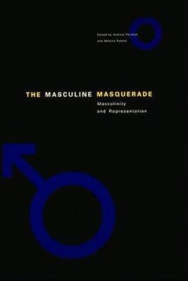 The Masculine Masquerade: Masculinity and Representation 9780262161541