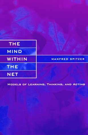 The Mind Within the Net: Models of Learning, Thinking, and Acting 9780262692366