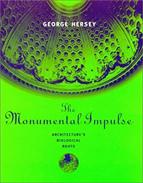 The Monumental Impulse: Architecture's Biological Roots 9780262082747