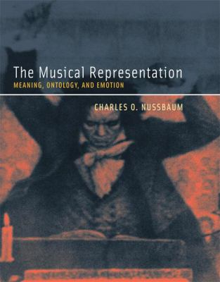 The Musical Representation: Meaning, Ontology, and Emotion 9780262140966
