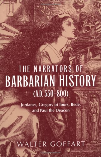 The Narrators of Barbarian History: (A.D. 550-800) Jordanes, Gregory of Tours, Bede, and Paul the Deacon 9780268029678