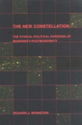 The New Constellation: Ethical-Political Horizons of Modernity/Postmodernity 9780262521666