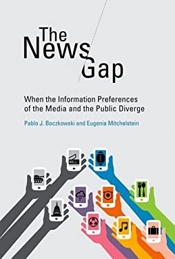 The News Gap: When the Information Preferences of the Media and the Public Diverge 9780262019835
