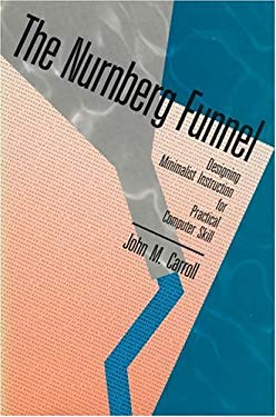 The Nurnberg Funnel: Designing Minimalist Instruction for Practical Computer Skill 9780262031639