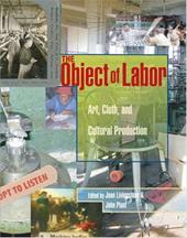 The Object of Labor: Art, Cloth, and Cultural Production 796050