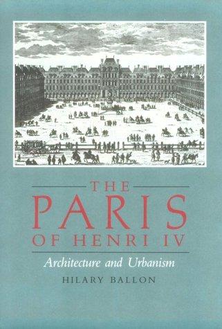 The Paris of Henri IV: Architecture and Urbanism
