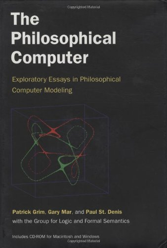 The Philosophical Computer: Exploratory Essays in Philosophical Computer Modeling [With Variety of Working Examples, Source Code] 9780262071857