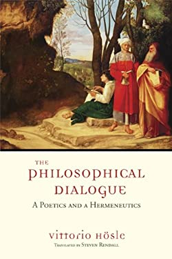 The Philosophical Dialogue: A Poetics and a Hermeneutics 9780268030971