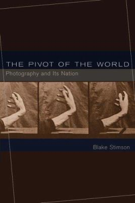 The Pivot of the World: Photography and Its Nation 9780262693332