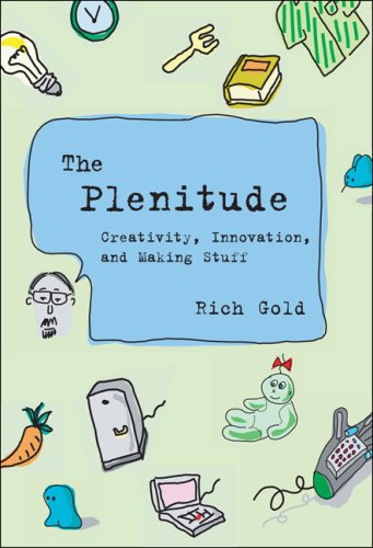 The Plenitude: Creativity, Innovation, and Making Stuff 9780262072892