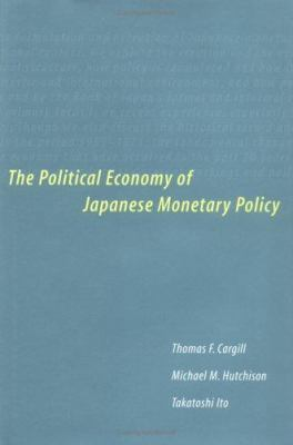 The Political Economy of Japanese Monetary Policy 9780262032476