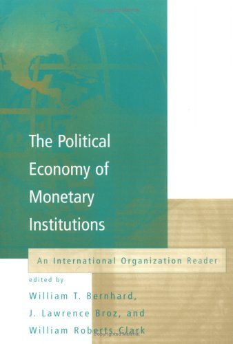 The Political Economy of Monetary Institutions: An International Organization Reader 9780262524148