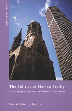 The Politics of Human Frailty: A Theological Defense of Political Liberalism 9780268031756