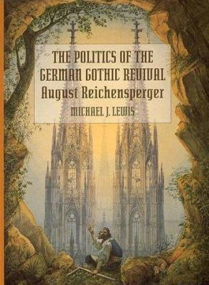The Politics of the German Gothic Revival: August Reichensperger 9780262121774