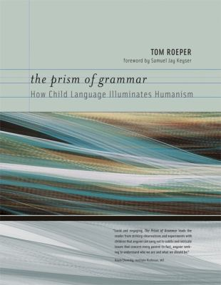 The Prism of Grammar: How Child Language Illuminates Humanism 9780262182522