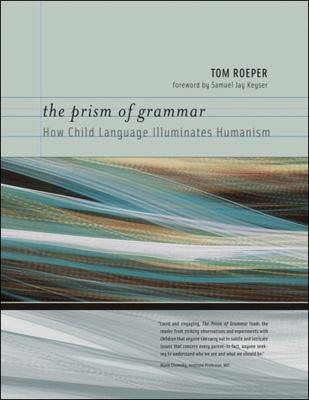 The Prism of Grammar: How Child Language Illuminates Humanism 9780262512589