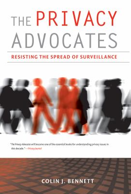 The Privacy Advocates: Resisting the Spread of Surveillance 9780262026383