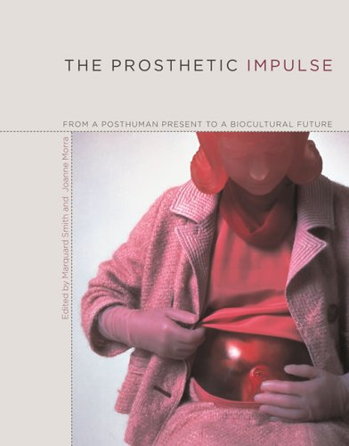 The Prosthetic Impulse: From a Posthuman Present to a Biocultural Future 9780262195300