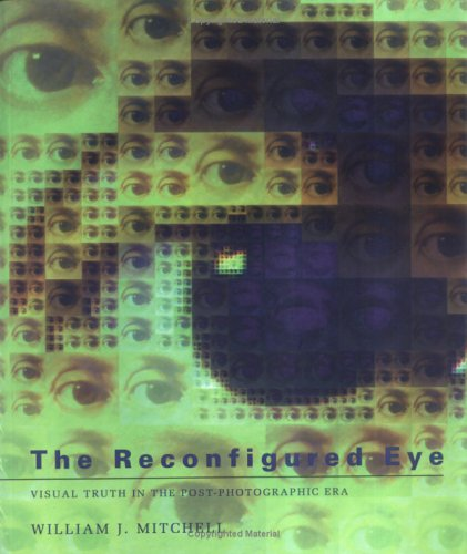 The Reconfigured Eye: Visual Truth in the Post-Photographic Era 9780262631600