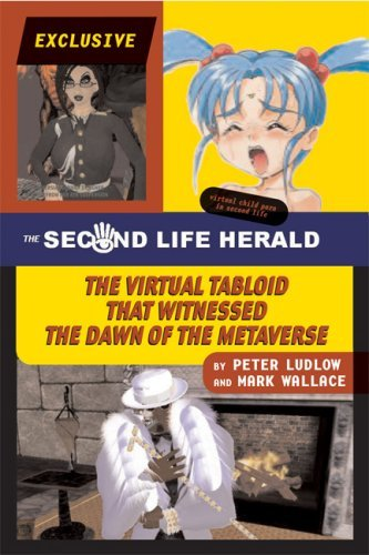The Second Life Herald: The Virtual Tabloid That Witnessed the Dawn of the Metaverse 9780262122948