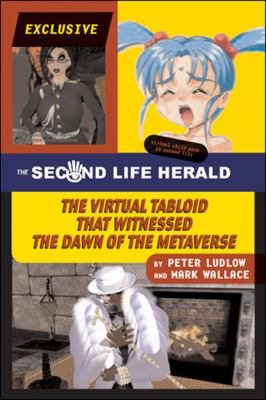 The Second Life Herald: The Virtual Tabloid That Witnessed the Dawn of the Metaverse 9780262513227
