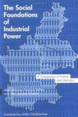The Social Foundations of Industrial Power: A Comparison of France and Germany 9780262132138