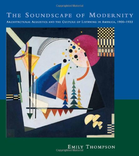The Soundscape of Modernity: Architectural Acoustics and the Culture of Listening in America, 1900-1933 9780262201384