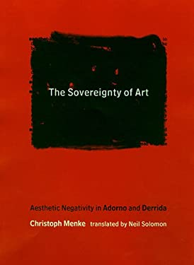 The Sovereignty of Art: Aesthetic Negativity in Adorno and Derrida 9780262133401