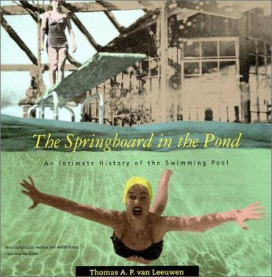 The Springboard in the Pond: An Intimate History of the Swimming Pool 9780262720328