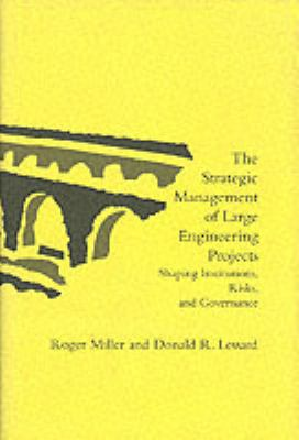 The Strategic Management of Large Engineering Projects: Shaping Institutions, Risks, and Governance 9780262122368