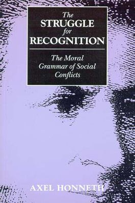 The Struggle for Recognition: The Moral Grammar of Social Conflicts 9780262581479