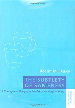 The Subtlety of Sameness: A Theory and Computer Model of Analogy-Making 9780262061803