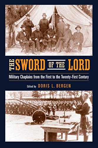 The Sword of the Lord: Military Chaplains from the First to the Twenty-First Century 9780268021764