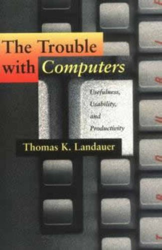 The Trouble with Computers: Usefulness, Usability, and Productivity 9780262621083