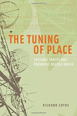 The Tuning of Place: Sociable Spaces and Pervasive Digital Media 9780262013918