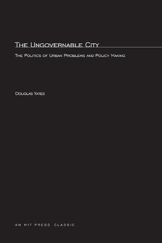 The Ungovernable City: The Politics of Urban Problems and Policy Making 9780262740135