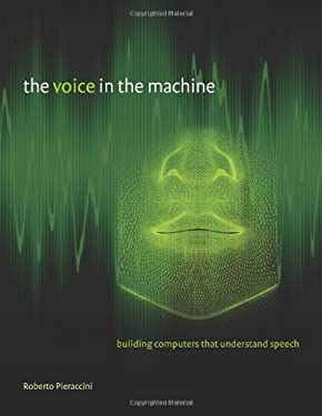 The Voice in the Machine: Building Computers That Understand Speech 9780262016858