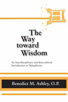 The Way Toward Wisdom: An Interdisciplinary and Intercultural Introduction to Metaphysics 9780268020286