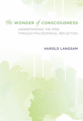 The Wonder of Consciousness: Understanding the Mind Through Philosophical Reflection 9780262015851