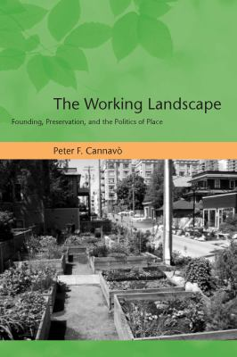 The Working Landscape: Founding, Preservation, and the Politics of Place 9780262033640