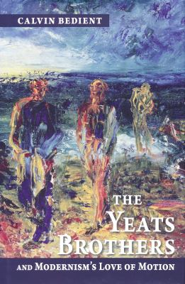 The Yeats Brothers and Modernism's Love of Motion 9780268022068